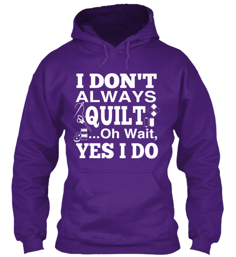 I Dont Always Quilt Oh Wait Yes I Do Purple T-Shirt Front