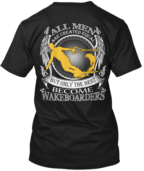 All Men Are Created Equal But Only The Best Become Wakeboarders Black T-Shirt Back