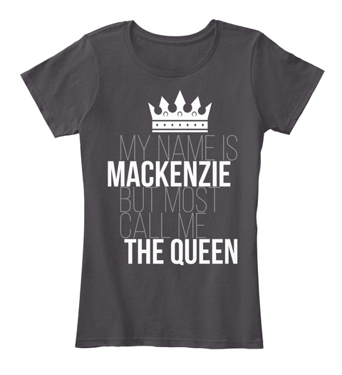 Mackenzie Most Call Me The Queen Heathered Charcoal  T-Shirt Front