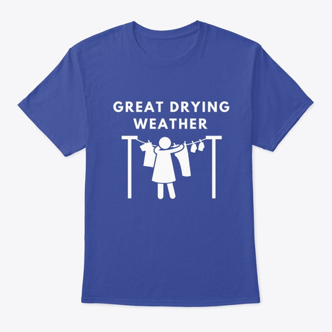 Great Drying Weather Deep Royal T-Shirt Front