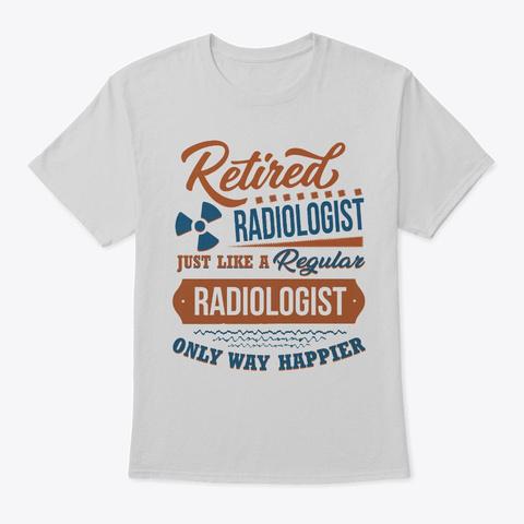 Retired Radiologist Like A Regular Only Light Steel T-Shirt Front