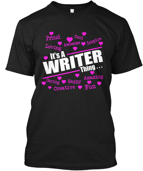 Proud Cool Loving Awesome Inspire It's A Writer Thing... Caring Happy Amazing Creative Fun Black T-Shirt Front
