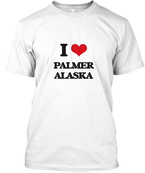 I Love Palmer Alaska White T-Shirt Front