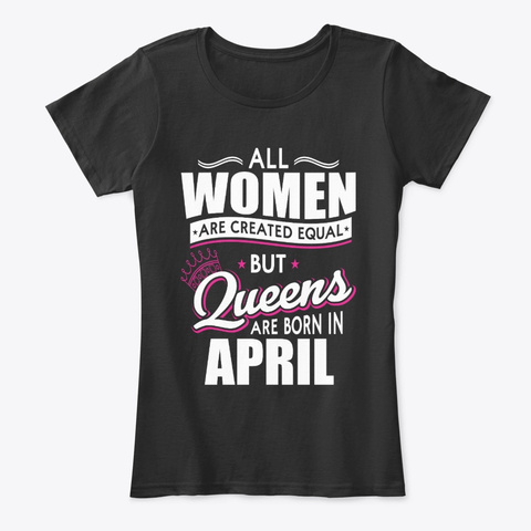 Queens Are Born In April Black T-Shirt Front