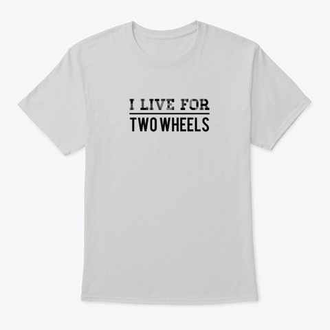 I Live For Two Wheels Light Steel T-Shirt Front