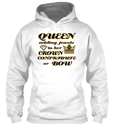 Queen Adding Jewels To Her Crown Contribute Or Bow White T-Shirt Front