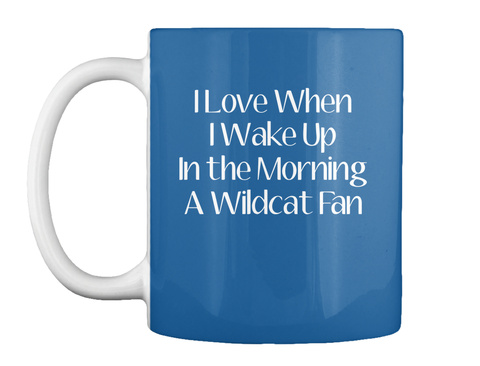 I Love When I Wake Up In The Morning A Wildcat Fan Dk Royal Mug Front