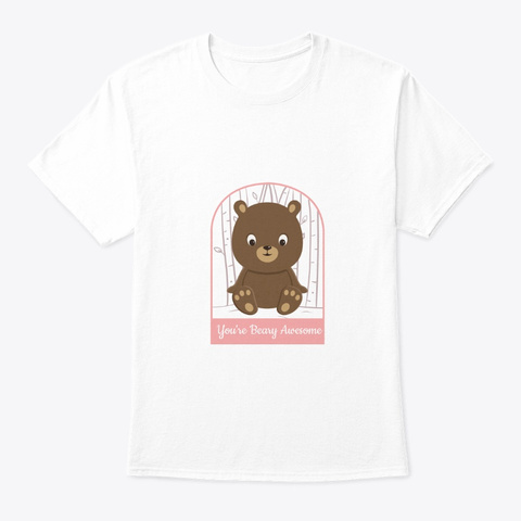 You're Beary Awesome White T-Shirt Front