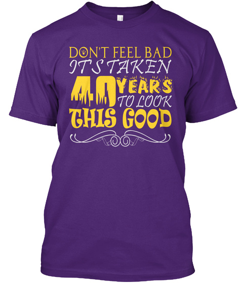 Don't Feel Bad It's Taken 40years To Look This Good Purple T-Shirt Front