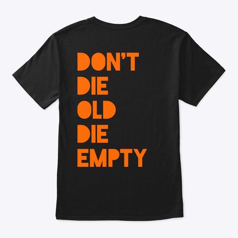 Don't Die Old Die Empty Black T-Shirt Back