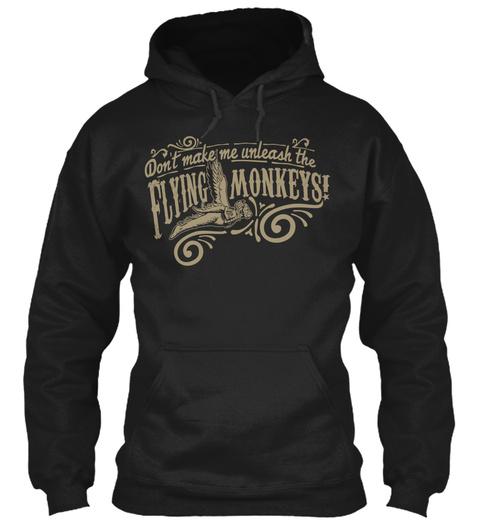 Don't Make Me Unleash The Flying Monkeys!  Black T-Shirt Front