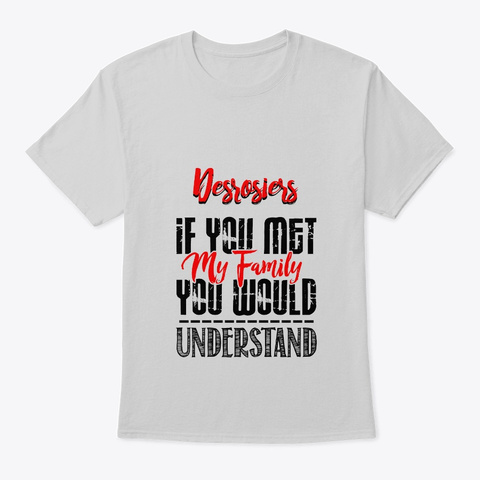 You Met My Family Desrosiers Funny Shirt Light Steel T-Shirt Front