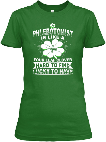 Phlebotomist Is Like A Four Leaf Clover Hard To Find Lucky To Have Irish Green T-Shirt Front