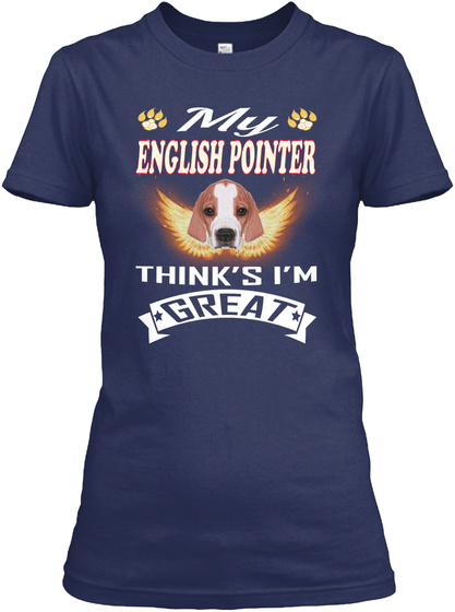 English Pointer Thinks I'm Great Navy T-Shirt Front