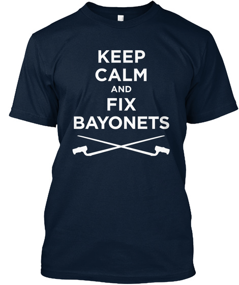 Keep Calm And Fix Bayonets New Navy T-Shirt Front