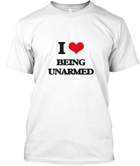 I Being Unarmed White T-Shirt Front