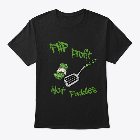 Flip Profit Not Paddies  Black T-Shirt Front