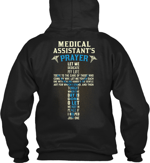 Medical Assistant's Prayer Let Me Dedicate My Life Today, To The Care Of Those Who Come My Way. Let Me Touch Each One... Black T-Shirt Back