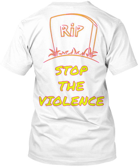 Rip Stop The Violence White T-Shirt Back