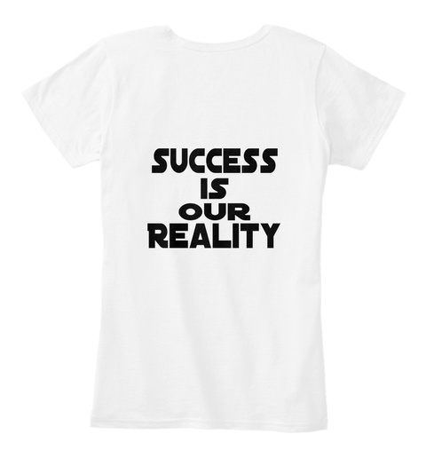 Success  Is Our Reality White Women's T-Shirt Back