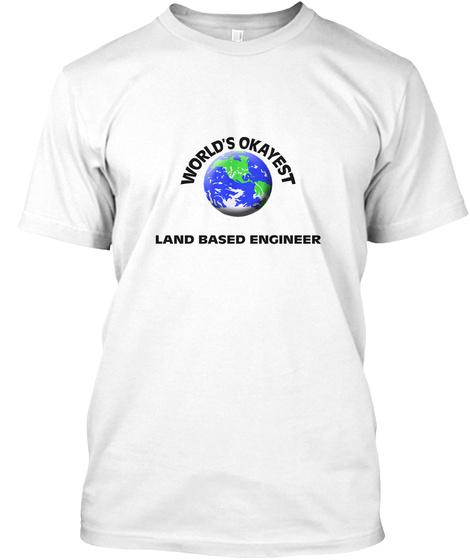 World's Okayest Land Basef Engineer White T-Shirt Front