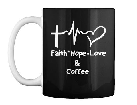 Faith Hope Love And Coffee Mug Black Mug Front