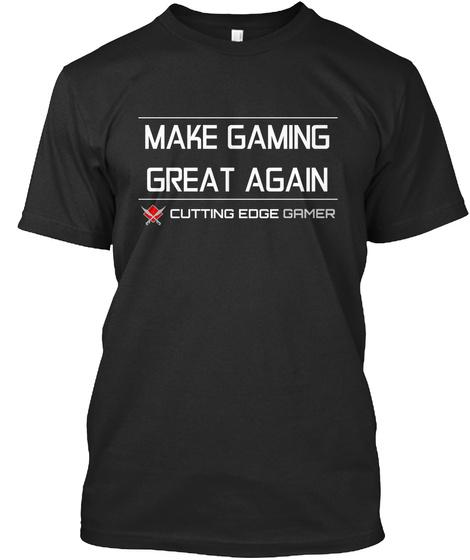 Make Gaming Great Again Gamer Cutting Edge Black T-Shirt Front