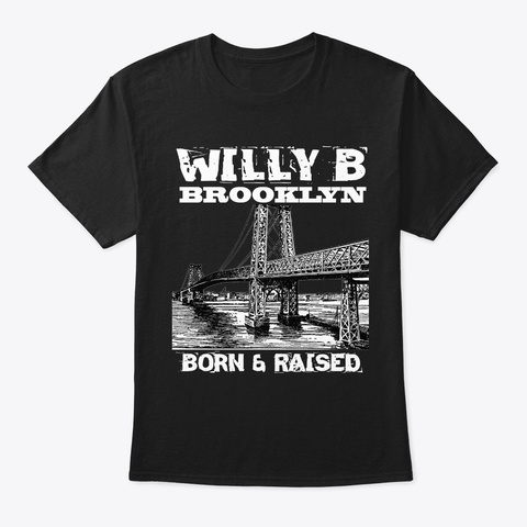 Willy B Brooklyn Born And Raised Design Black T-Shirt Front