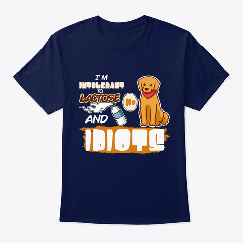 Dog I'm Intolerant To Lactose And Idiots Navy T-Shirt Front