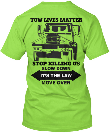 Tow Lives Matter Stop Killing Us Slow Down It's The Law Move Over Lime T-Shirt Back