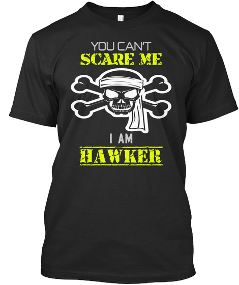 You Can't Scare Me I Am Hawker Black T-Shirt Front