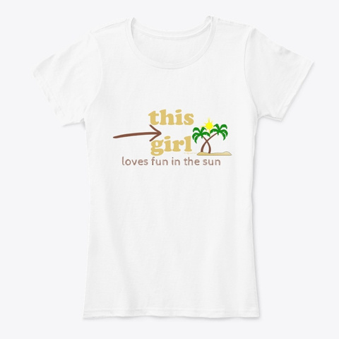 This Girl Loves Fun In The Sun White T-Shirt Front