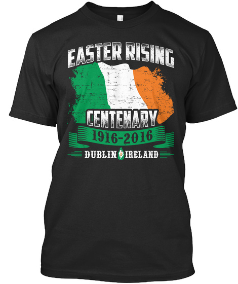 Easter Rising Centenary 1916 2016 Dublin Ireland  Black T-Shirt Front