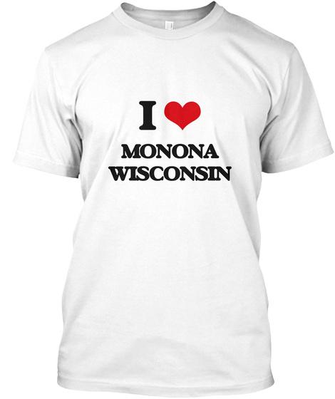I Love Monona Wisconsin White T-Shirt Front