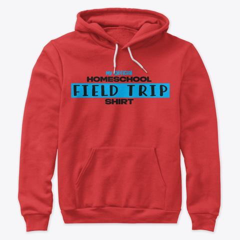 My Official Homeschool Field Trip Shirt Red T-Shirt Front