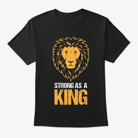Strong As A King Motivational Lion Face Black T-Shirt Front