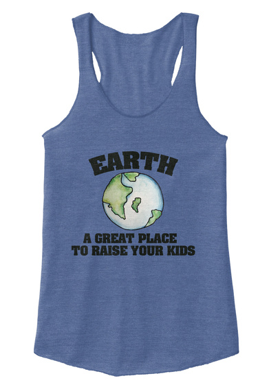 Earth A Great Place To Raise Your Kids Eco Pacific Blue  T-Shirt Front