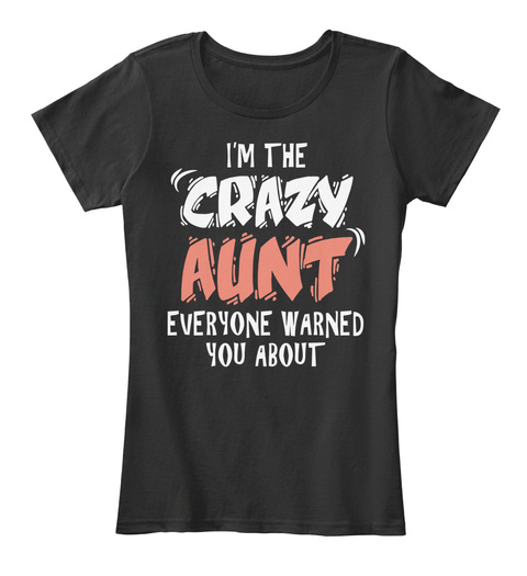 I m The Crazy Aunt Everyone Warned You About Black Women s T-Shirt Front f1ea9de163