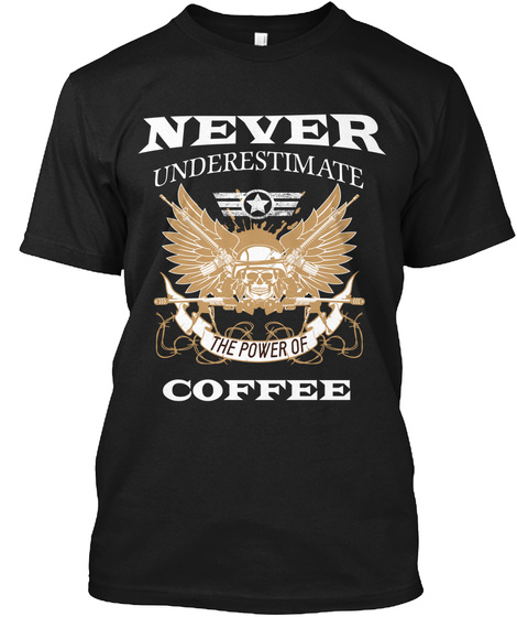 Never Underestimate The Power Of Coffee Black T-Shirt Front