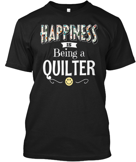 Happiness Is Being A Quilter Black T-Shirt Front