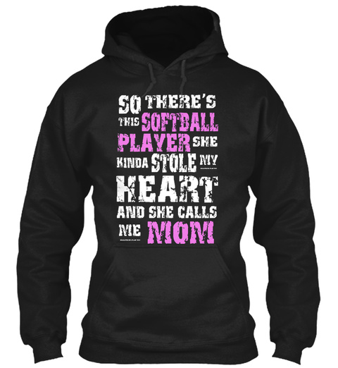 So Theres This Softball Player She Kinda Stole My Heart And She Calls Me Mom Black Sweatshirt Front