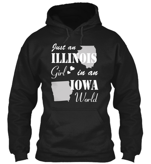 Just An Illinois Girl In An Iowa World Black T-Shirt Front