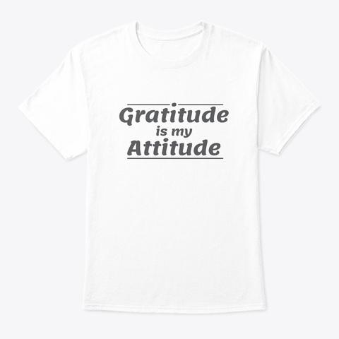 Gratitude Is My Attitude White T-Shirt Front