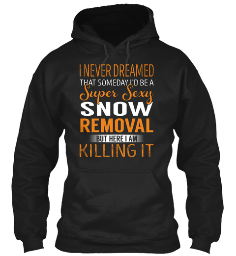 Snow Removal   Never Dreamed Black T-Shirt Front