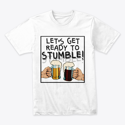 Let's Get Ready To Stumble! White T-Shirt Front