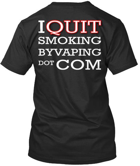I Quit Smoking Byvaping Dot Com Black T-Shirt Back