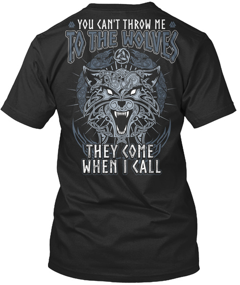 You Cant Throw Me To The Wolves They Come When I Call Black T-Shirt Back