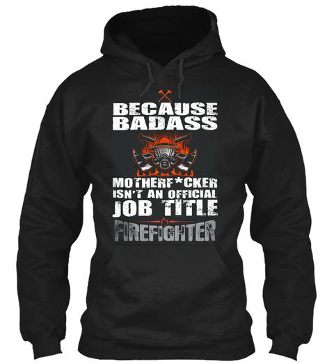 Firefighter   Because Badass Mother ...  Black T-Shirt Front