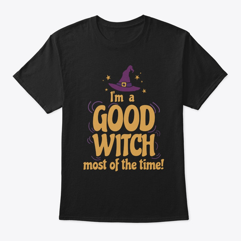 Witch I'm A Good Witch Most Of The Time Black T-Shirt Front
