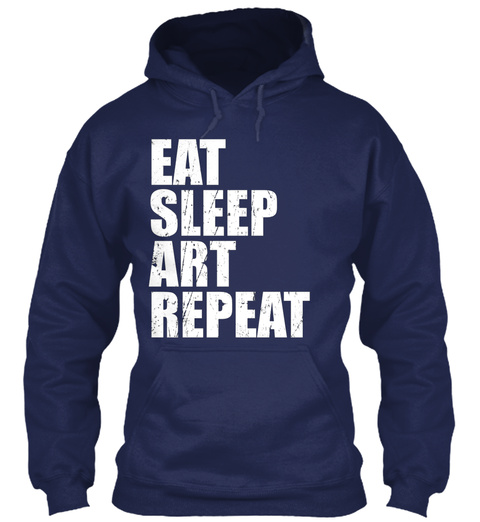 Eat Sleep Art Repeat T Shirt Gift For Hi Navy T-Shirt Front